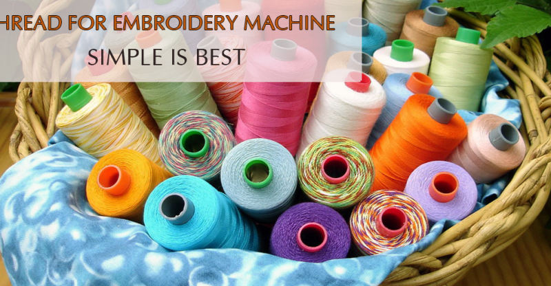 Machine Embroidery Thread The Most Appropriate Option