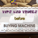 tips-and-tricks-before-buying-machine