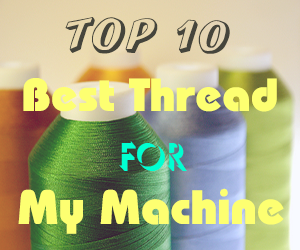 Top 10 Best Thread For Embroidery Machine