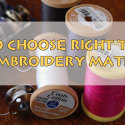 how-to-choose-right-thread-for-embroidery-materials
